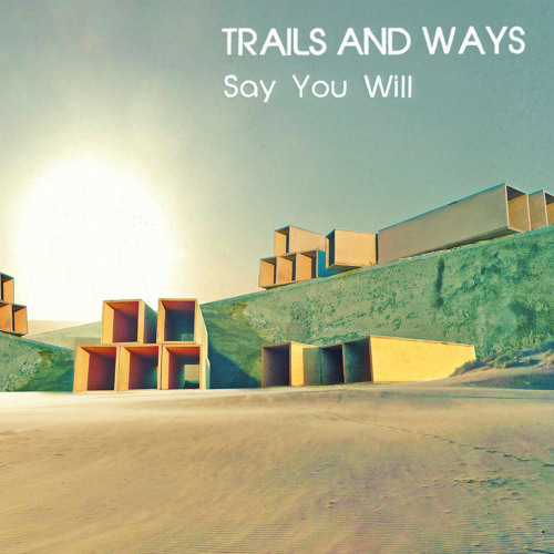 "trails and ways ""say you will"""