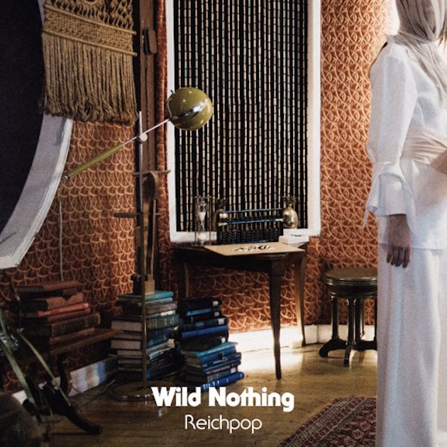 "Wild Nothing ""Reichpop"""