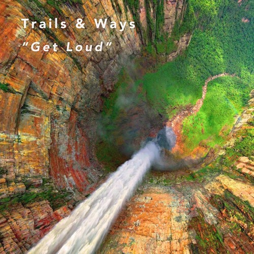 "Trails & Ways ""Get Loud"""